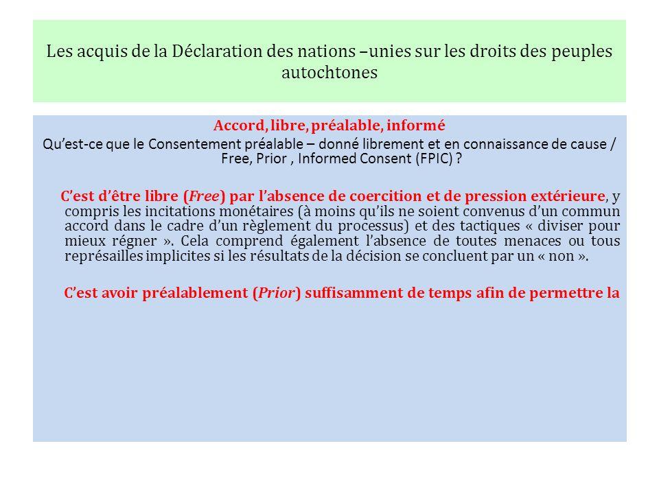 Les acquis de la Déclaration des nations –unies sur les droits des peuples autochtones Accord, libre, préalable, informé Quest-ce que le Consentement