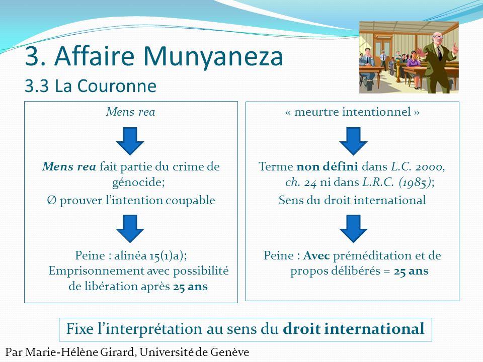 3. Affaire Munyaneza 3.3 La Couronne Mens rea Mens rea fait partie du crime de génocide; Ø prouver lintention coupable Peine : alinéa 15(1)a); Empriso