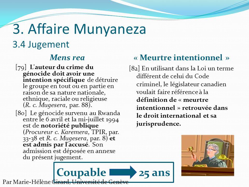3. Affaire Munyaneza 3.4 Jugement Mens rea « Meurtre intentionnel » [79] L'auteur du crime du génocide doit avoir une intention spécifique de détruire