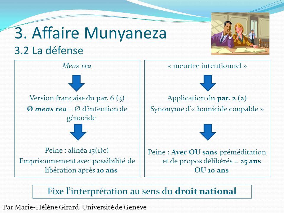 3. Affaire Munyaneza 3.2 La défense Mens rea Version française du par. 6 (3) Ø mens rea = Ø dintention de génocide Peine : alinéa 15(1)c) Emprisonneme