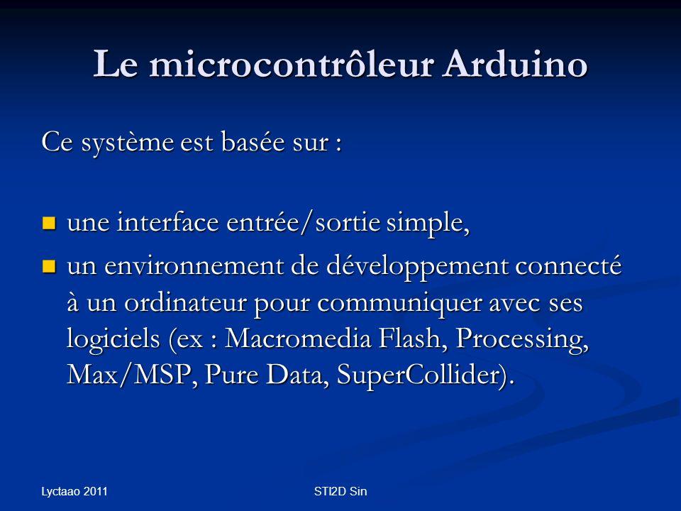 Le microcontrôleur Arduino Ce système est basée sur : une interface entrée/sortie simple, une interface entrée/sortie simple, un environnement de déve