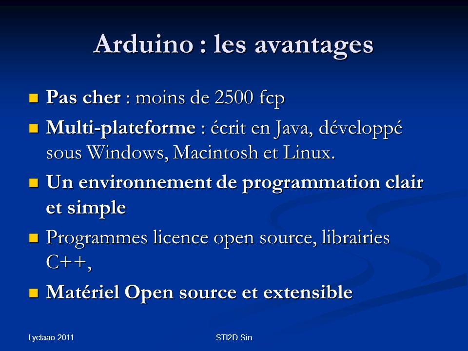 Arduino : les avantages Pas cher : moins de 2500 fcp Pas cher : moins de 2500 fcp Multi-plateforme : écrit en Java, développé sous Windows, Macintosh