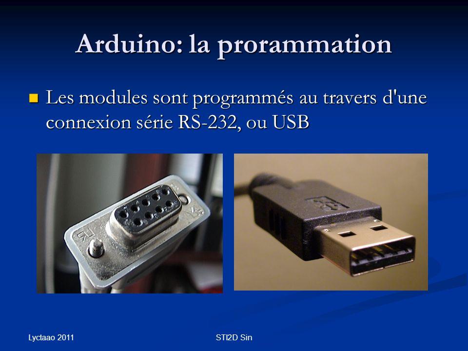 Arduino: la prorammation Les modules sont programmés au travers d'une connexion série RS-232, ou USB Les modules sont programmés au travers d'une conn
