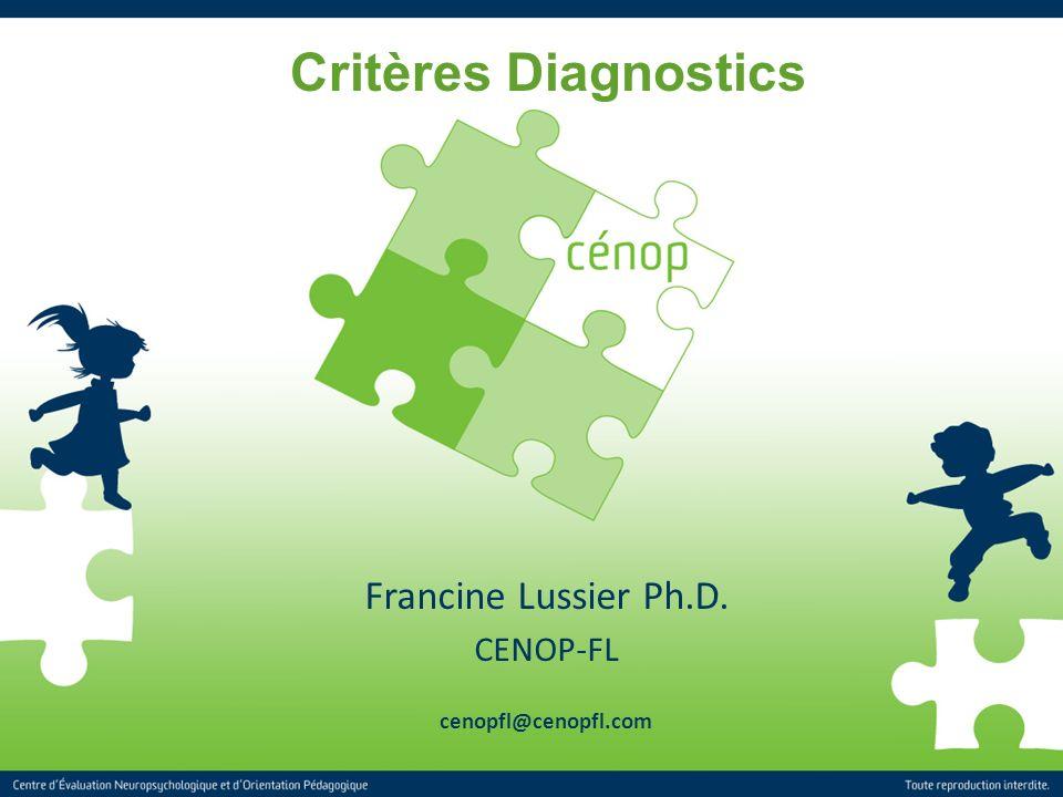 1 Titre de la présentation Critères Diagnostics Francine Lussier Ph.D. CENOP-FL cenopfl@cenopfl.com