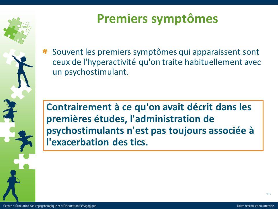 16 Premiers symptômes Souvent les premiers symptômes qui apparaissent sont ceux de l'hyperactivité qu'on traite habituellement avec un psychostimulant