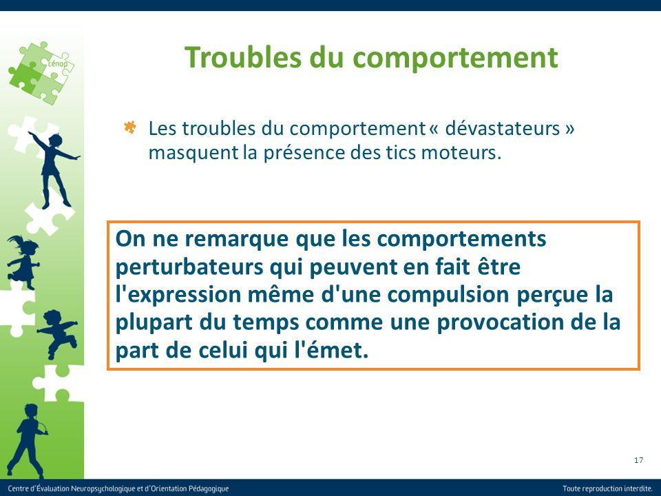 17 Troubles du comportement Les troubles du comportement « dévastateurs » masquent la présence des tics moteurs. On ne remarque que les comportements