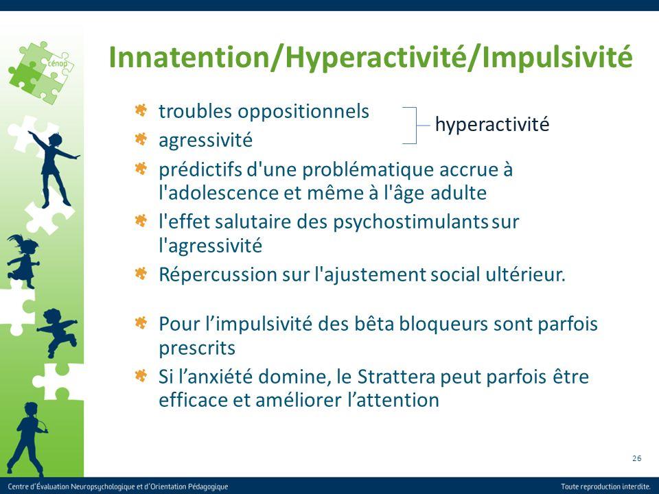 26 Innatention/Hyperactivité/Impulsivité Pour limpulsivité des bêta bloqueurs sont parfois prescrits Si lanxiété domine, le Strattera peut parfois êtr