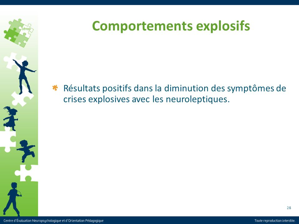 28 Comportements explosifs Résultats positifs dans la diminution des symptômes de crises explosives avec les neuroleptiques.