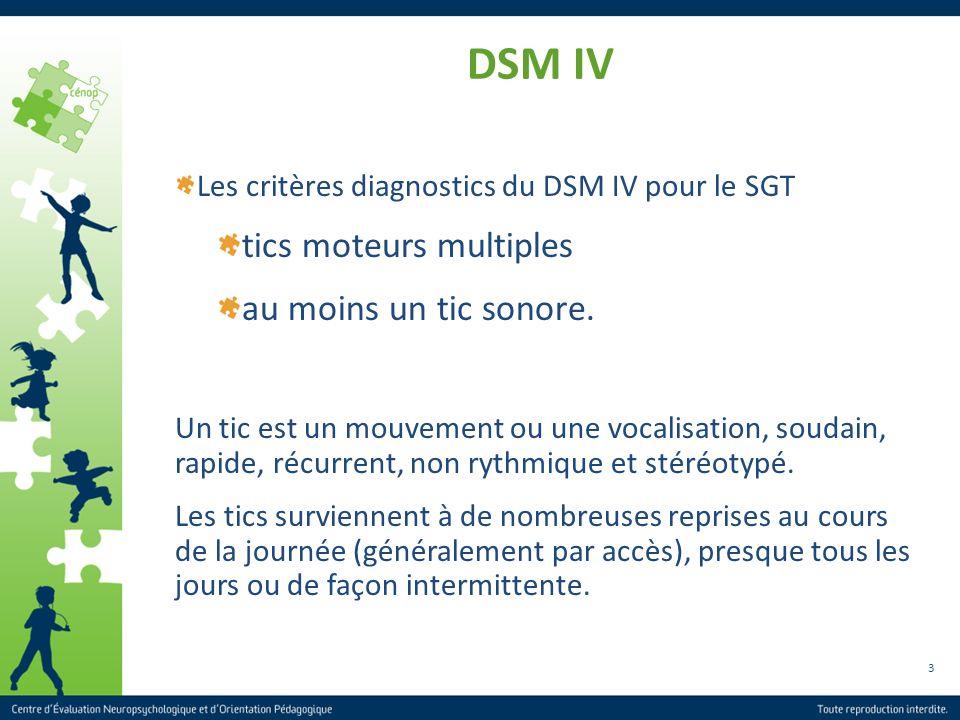 3 DSM IV Les critères diagnostics du DSM IV pour le SGT tics moteurs multiples au moins un tic sonore. Un tic est un mouvement ou une vocalisation, so