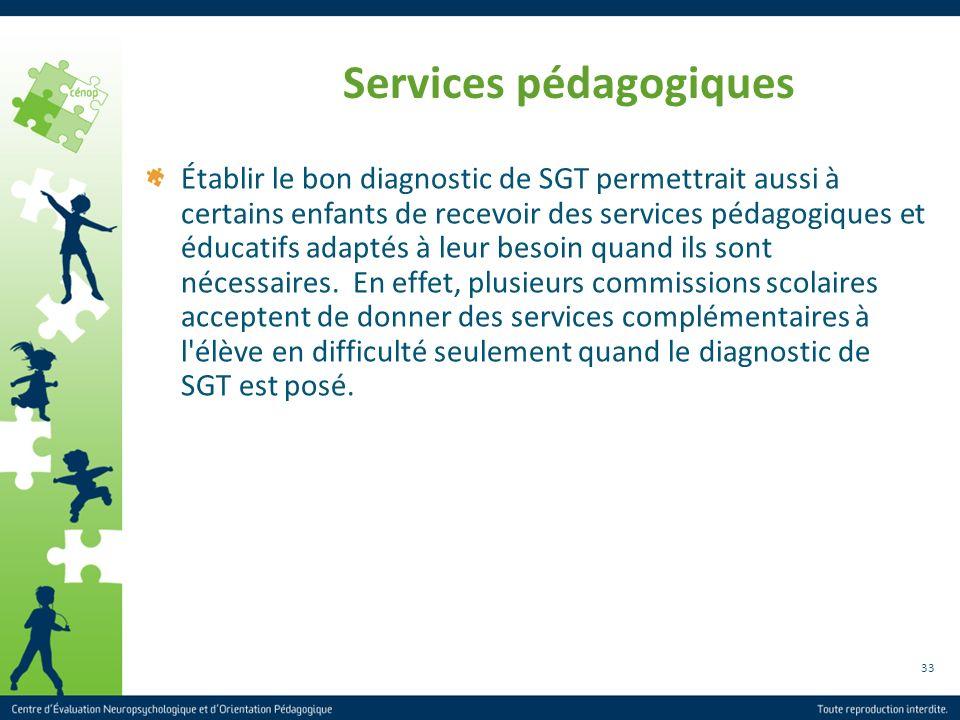 33 Services pédagogiques Établir le bon diagnostic de SGT permettrait aussi à certains enfants de recevoir des services pédagogiques et éducatifs adap