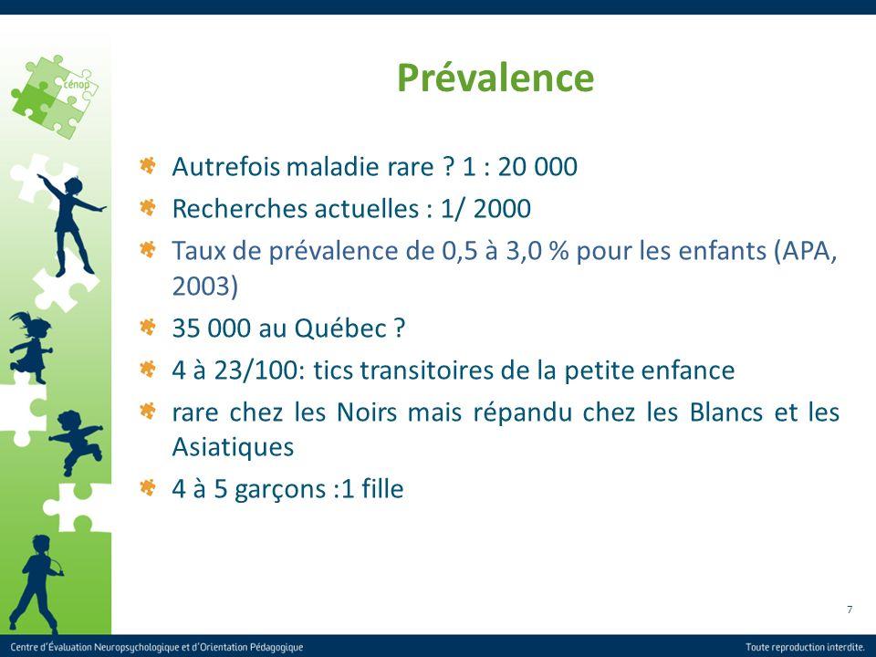 7 Prévalence Autrefois maladie rare ? 1 : 20 000 Recherches actuelles : 1/ 2000 Taux de prévalence de 0,5 à 3,0 % pour les enfants (APA, 2003) 35 000