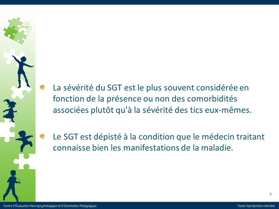 9 La sévérité du SGT est le plus souvent considérée en fonction de la présence ou non des comorbidités associées plutôt qu'à la sévérité des tics eux-