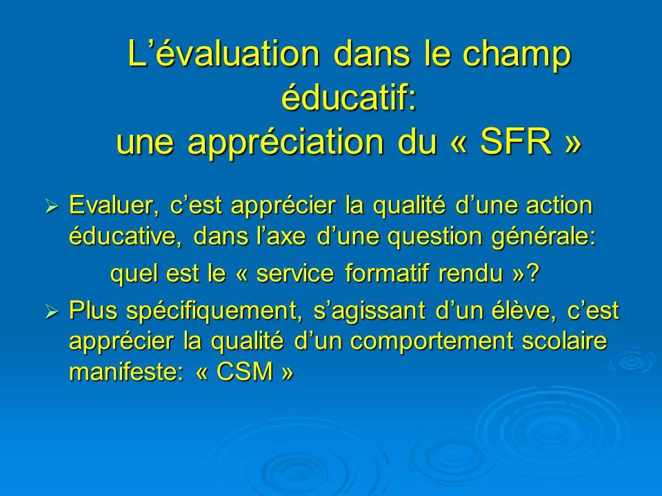 Lévaluation dans le champ éducatif: une appréciation du « SFR » Evaluer, cest apprécier la qualité dune action éducative, dans laxe dune question géné
