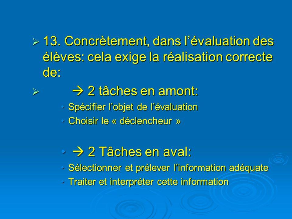 13. Concrètement, dans lévaluation des élèves: cela exige la réalisation correcte de: 13. Concrètement, dans lévaluation des élèves: cela exige la réa