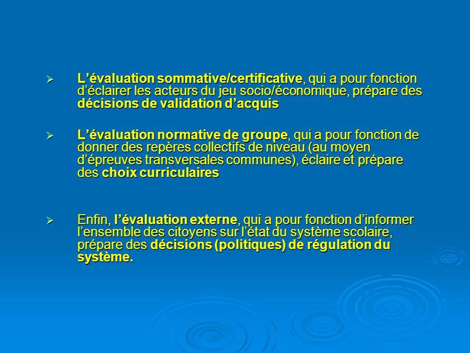 Lévaluation sommative/certificative, qui a pour fonction déclairer les acteurs du jeu socio/économique, prépare des décisions de validation dacquis Lé