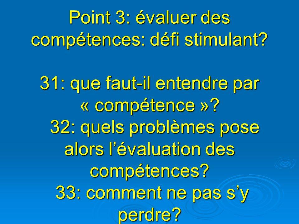 Point 3: évaluer des compétences: défi stimulant? 31: que faut-il entendre par « compétence »? 32: quels problèmes pose alors lévaluation des compéten