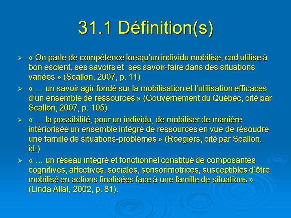 31.1 Définition(s) « On parle de compétence lorsquun individu mobilise, cad utilise à bon escient, ses savoirs et ses savoir-faire dans des situations