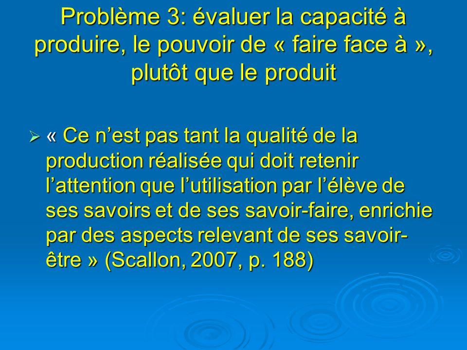 Problème 3: évaluer la capacité à produire, le pouvoir de « faire face à », plutôt que le produit « Ce nest pas tant la qualité de la production réali
