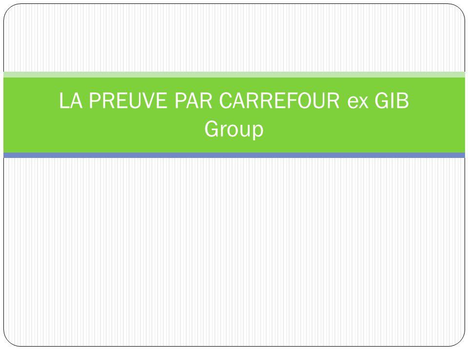 LA PREUVE PAR CARREFOUR ex GIB Group