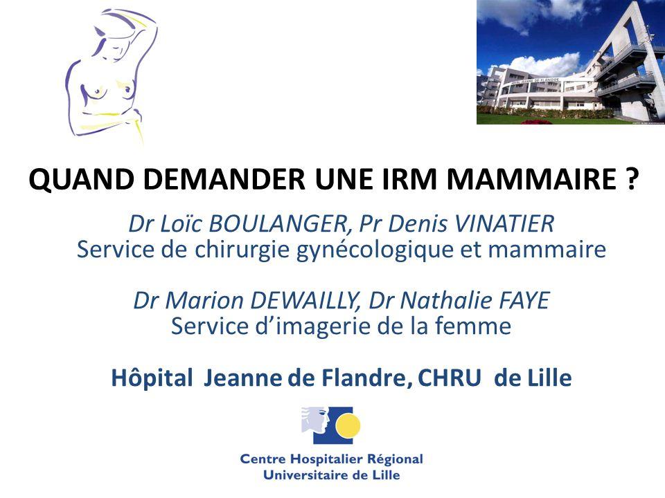 QUAND DEMANDER UNE IRM MAMMAIRE ? Dr Loïc BOULANGER, Pr Denis VINATIER Service de chirurgie gynécologique et mammaire Dr Marion DEWAILLY, Dr Nathalie