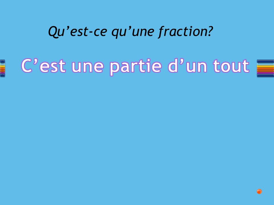 Fraction impropre Fraction propre ou ordinaire Fraction-unité Fraction décimale Fraction irréductible 5/8 12/12 7/5 1/2 3/10 Les types de fractions