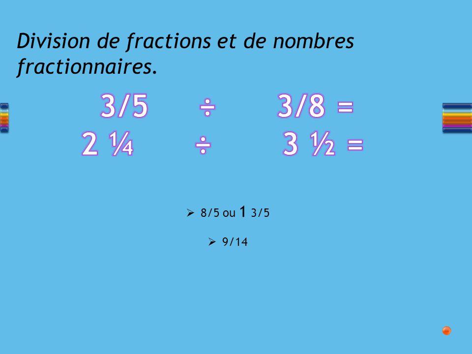 Division de fractions et de nombres fractionnaires. 8/5 ou 1 3/5 9/14