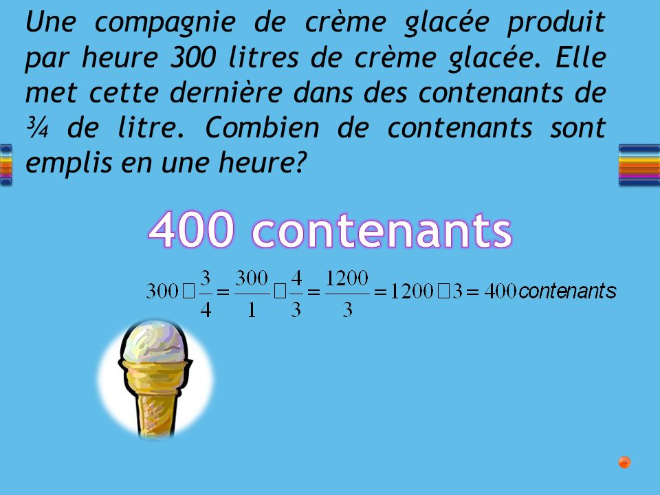 Une compagnie de crème glacée produit par heure 300 litres de crème glacée.