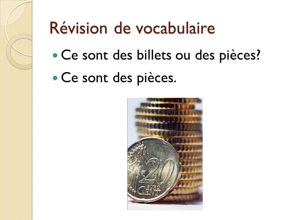 Révision de vocabulaire Ce sont des billets ou des pièces? Ce sont des pièces.