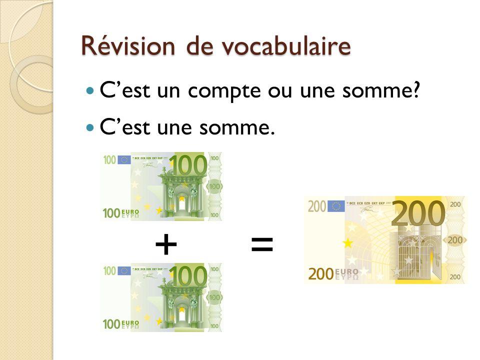 Révision de vocabulaire Cest un compte ou une somme? Cest une somme. + =