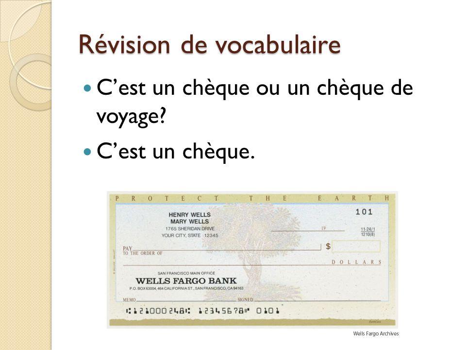 Révision de vocabulaire Cest un chèque ou un chèque de voyage? Cest un chèque.