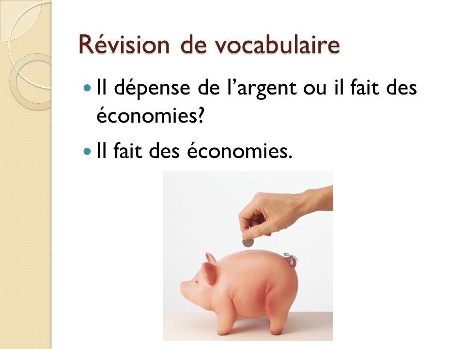Révision de vocabulaire Il dépense de largent ou il fait des économies? Il fait des économies.
