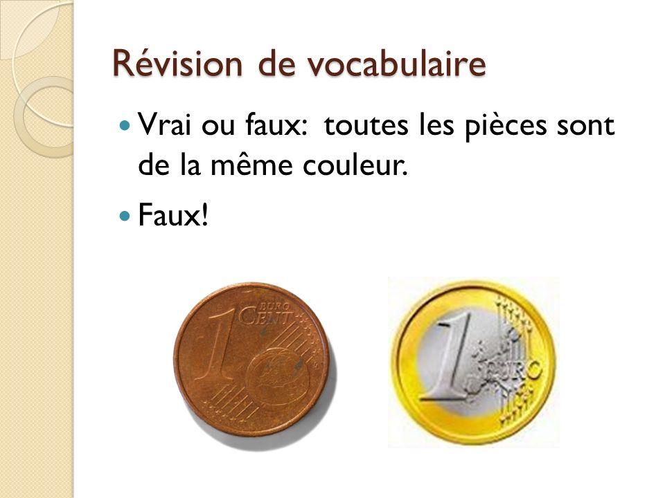 Révision de vocabulaire Vrai ou faux: toutes les pièces sont de la même couleur. Faux!