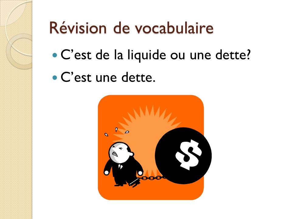 Révision de vocabulaire Cest de la liquide ou une dette? Cest une dette.