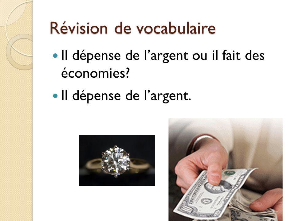 Révision de vocabulaire Il dépense de largent ou il fait des économies? Il dépense de largent.