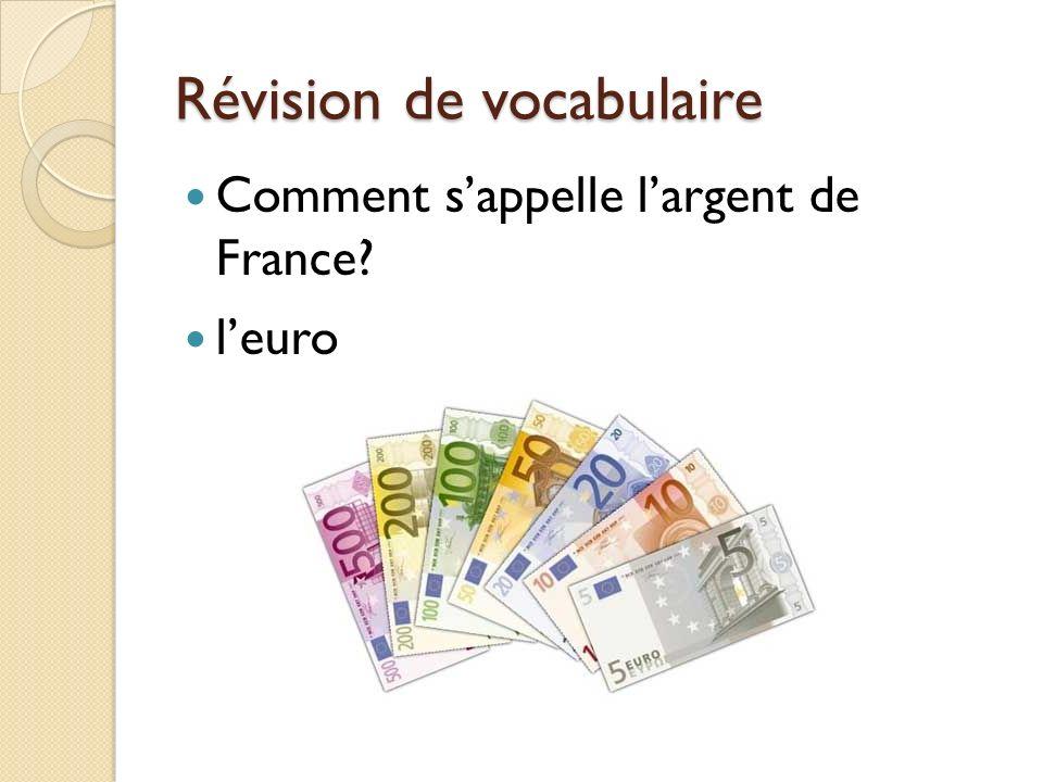 Révision de vocabulaire Comment sappelle largent de France? leuro