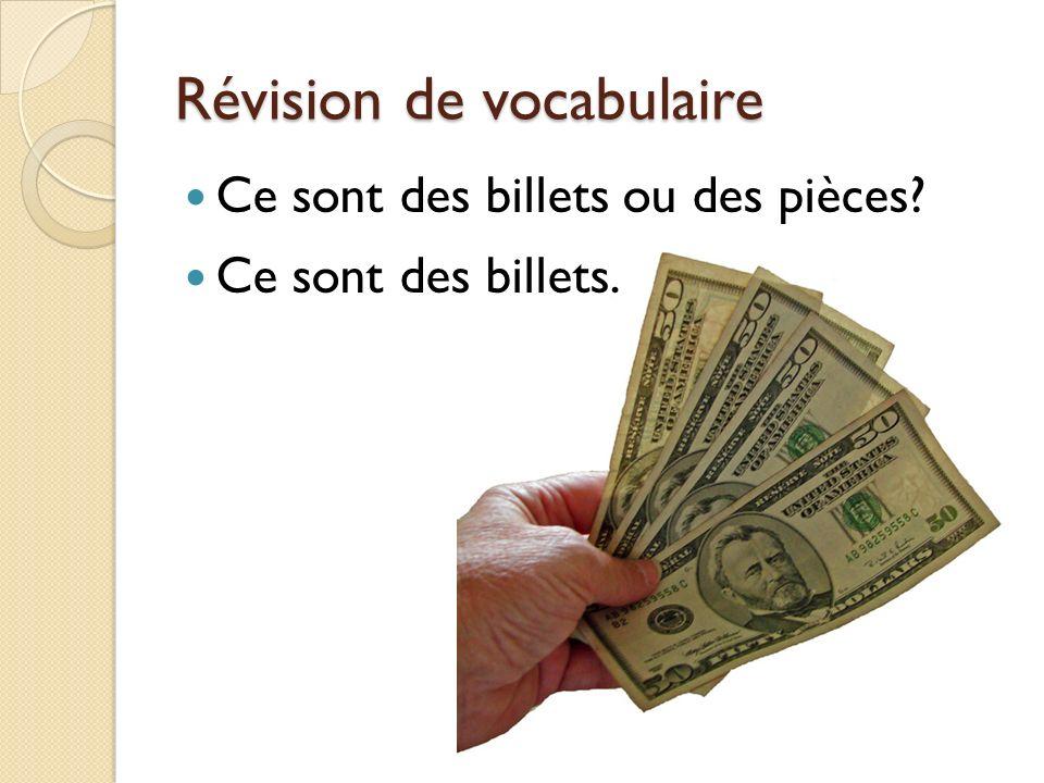 Révision de vocabulaire Ce sont des billets ou des pièces? Ce sont des billets.