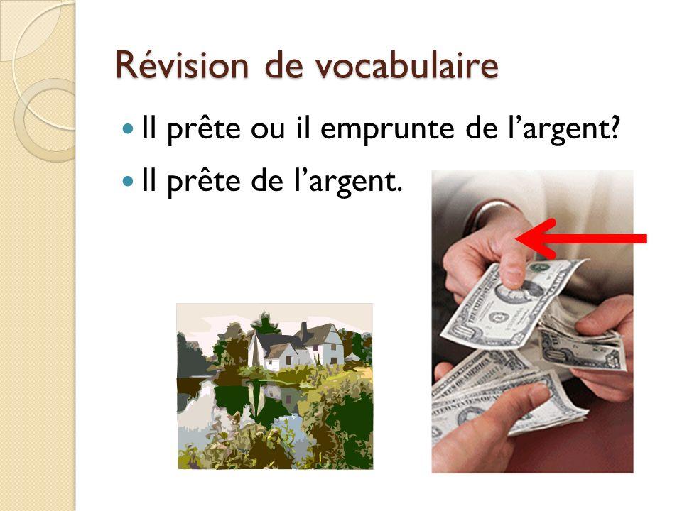 Révision de vocabulaire Il prête ou il emprunte de largent? Il prête de largent.