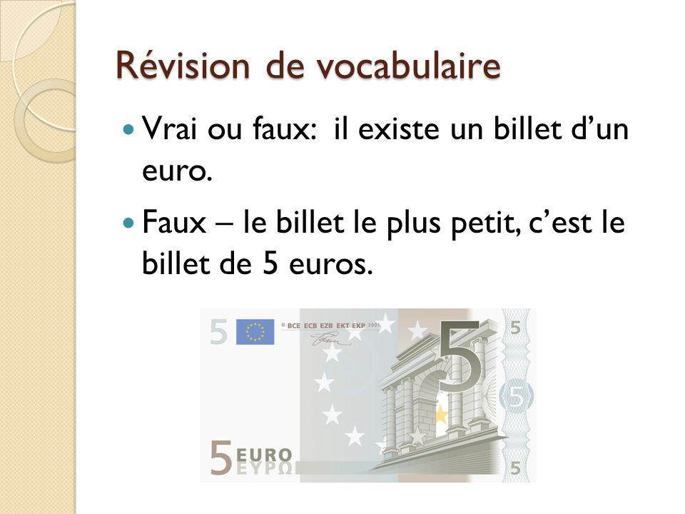 Révision de vocabulaire Vrai ou faux: il existe un billet dun euro. Faux – le billet le plus petit, cest le billet de 5 euros.