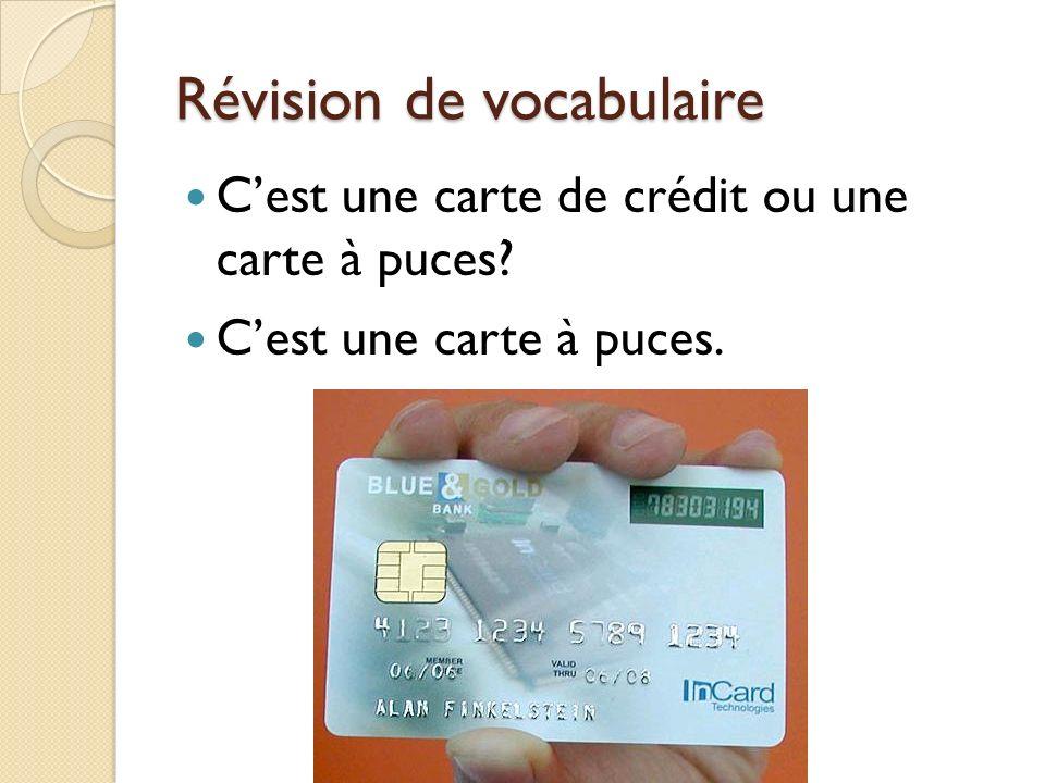 Révision de vocabulaire Cest une carte de crédit ou une carte à puces? Cest une carte à puces.