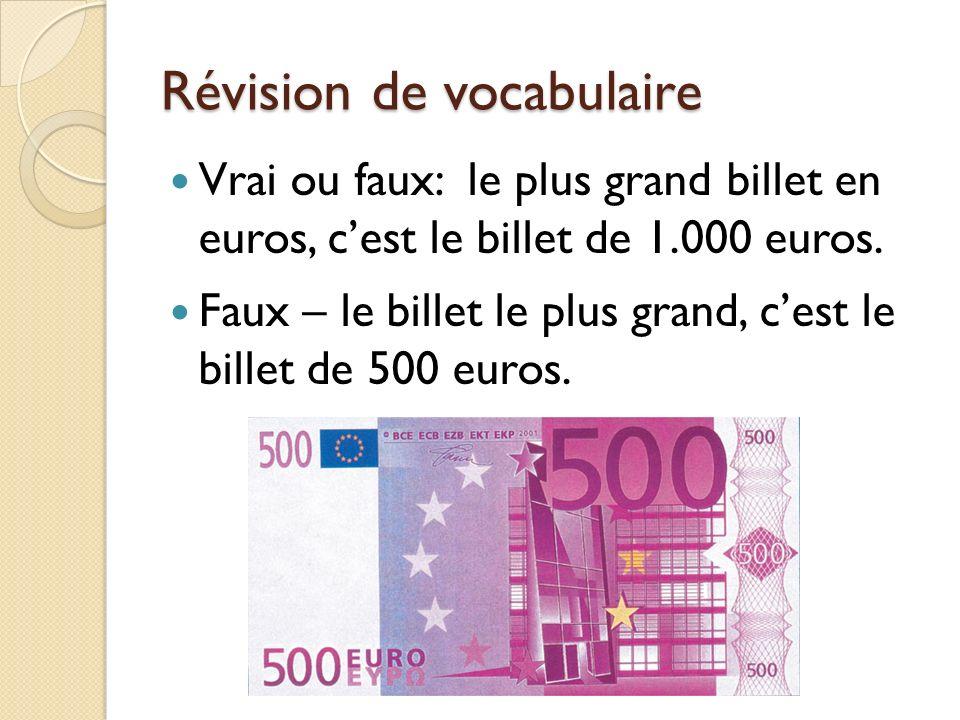 Révision de vocabulaire Vrai ou faux: le plus grand billet en euros, cest le billet de 1.000 euros. Faux – le billet le plus grand, cest le billet de
