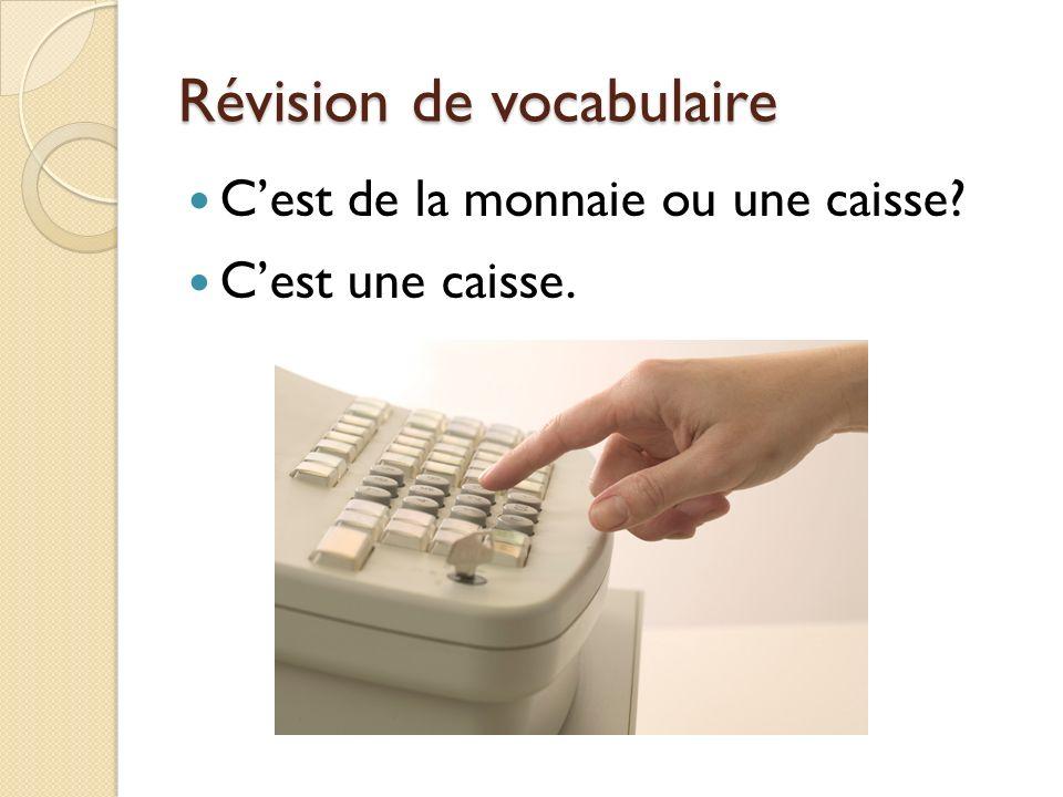 Révision de vocabulaire Cest de la monnaie ou une caisse? Cest une caisse.