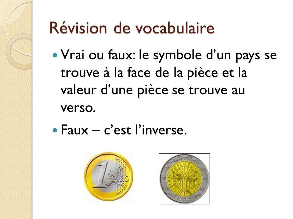 Révision de vocabulaire Vrai ou faux: le symbole dun pays se trouve à la face de la pièce et la valeur dune pièce se trouve au verso. Faux – cest linv