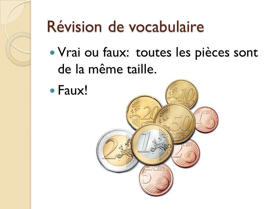 Révision de vocabulaire Vrai ou faux: toutes les pièces sont de la même taille. Faux!