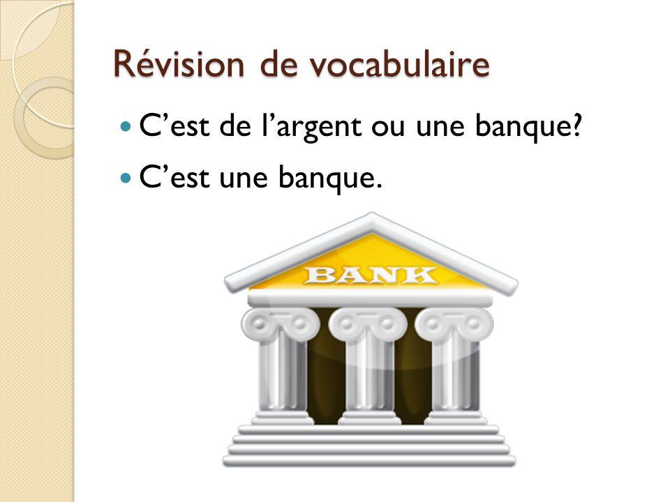 Révision de vocabulaire Cest de largent ou une banque? Cest une banque.