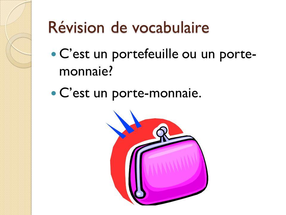 Révision de vocabulaire Cest un portefeuille ou un porte- monnaie? Cest un porte-monnaie.