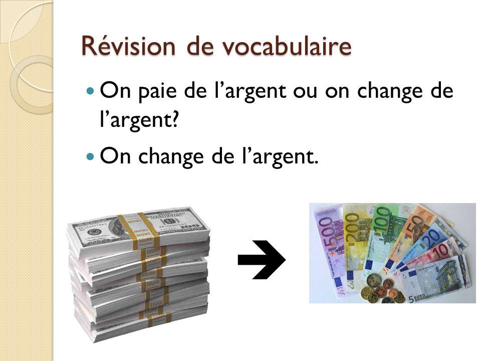 Révision de vocabulaire On paie de largent ou on change de largent? On change de largent.