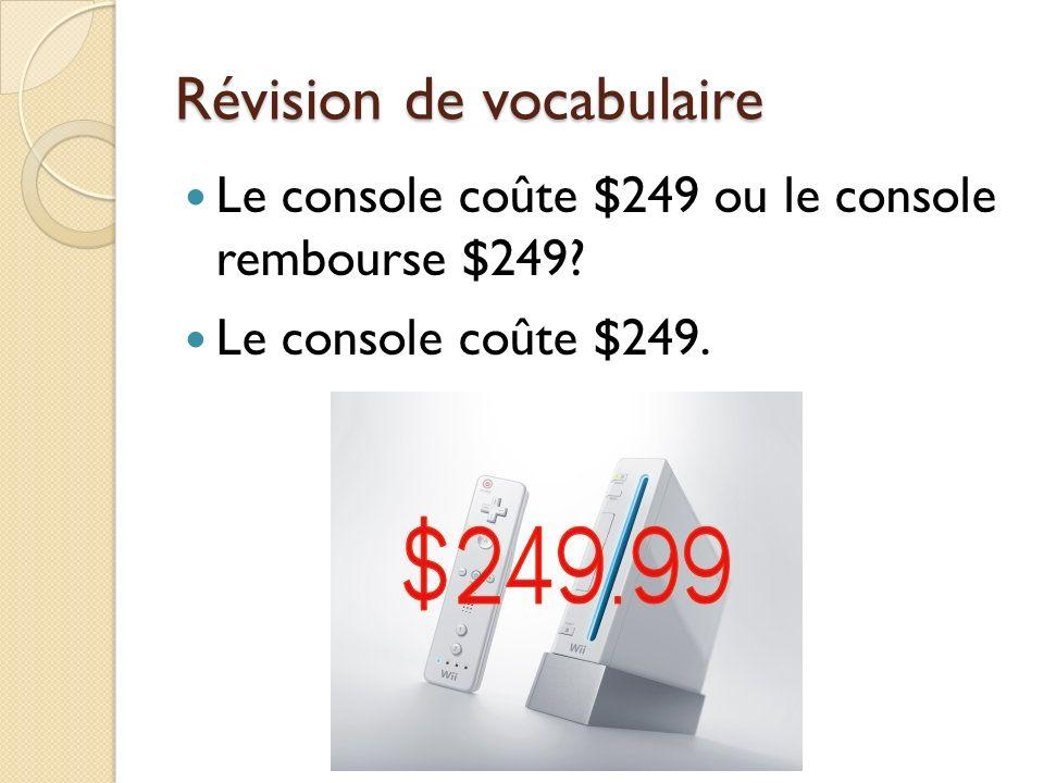 Révision de vocabulaire Le console coûte $249 ou le console rembourse $249? Le console coûte $249.