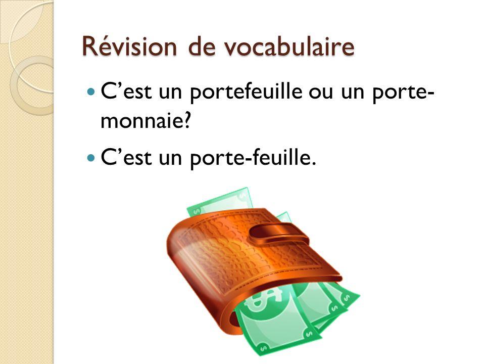 Révision de vocabulaire Cest un portefeuille ou un porte- monnaie? Cest un porte-feuille.