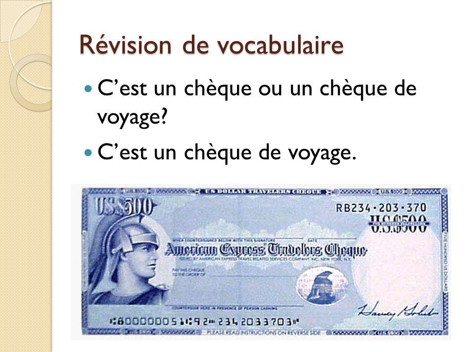 Révision de vocabulaire Cest un chèque ou un chèque de voyage? Cest un chèque de voyage.