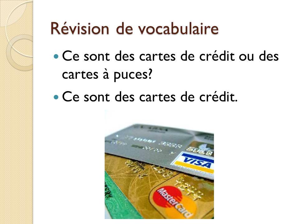 Révision de vocabulaire Ce sont des cartes de crédit ou des cartes à puces? Ce sont des cartes de crédit.
